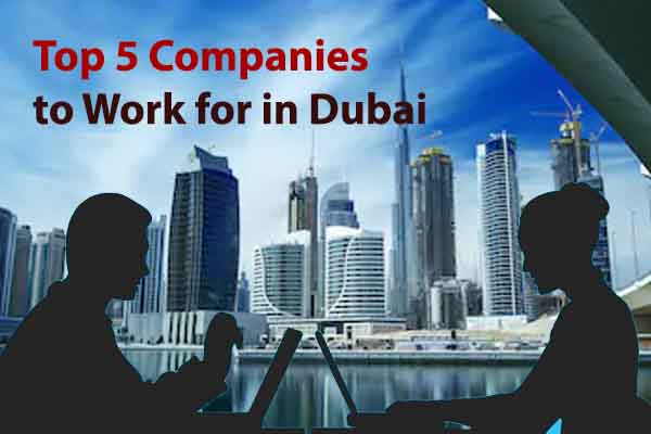 5 best companies to work for in Dubai