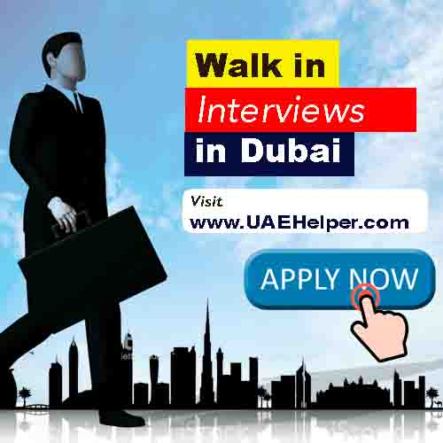 walk in interviews in Dubai today and tomorrow
