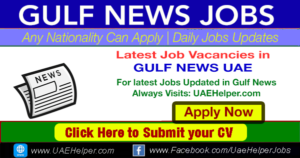gulf news jobs Dubai Sharjah Ajman Abu Dhabi etc